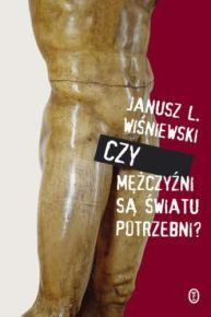 Janusz Leon Wiśniewski – Czy mężczyźni są światu potrzebni - ebook