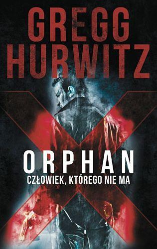 Gregg Hurwitz – Orphan X. Człowiek, którego nie ma
