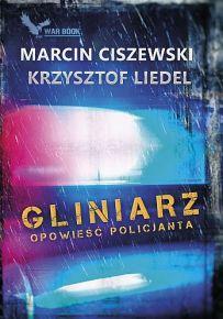 Marcin Ciszewski & Krzysztof Liedel – Gliniarz. Opowieść policjanta - ebook
