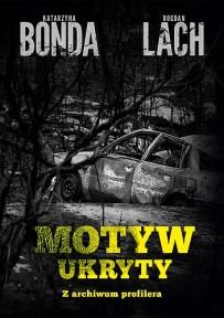 Katarzyna Bonda & Bogdan Lach – Motyw ukryty. Z archiwum profilera - ebook