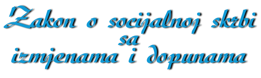 Dekorativni tekst naziva ovog zakona - Zakon o socijalnoj skrbi sa izmjenama i dopunama