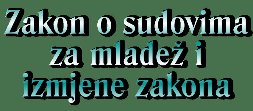 Dekorativni tekst naziv zakona - Zakon o sudovima za mladež i izmjene zakona