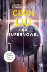 """Okładka książki """"Era supernowej"""" autorstwa Liu Cixin"""