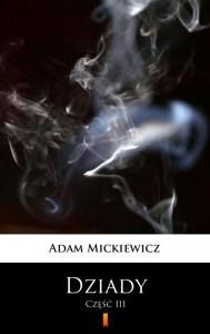 """Okładka dramatu """"Dziady cześć trzecia"""" autorstwa Adama Mickiewicza – rywala Juliusza Słowackiego"""