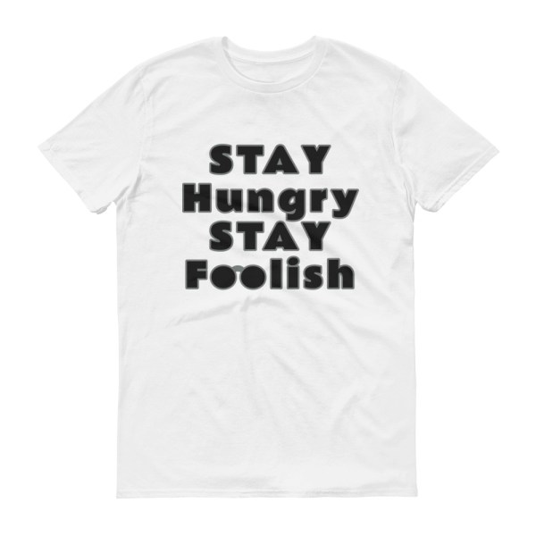 Stay Hungry Stay Foolish T-Shirt Pure White