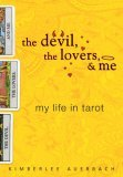 The Devil, the Lovers, and Me: My Life in Tarot