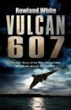 Vulcan 607: The Most Ambitious British Boming Raid Since the Dambusters