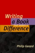 Writing a Book That Makes a Difference by Philip Gerard