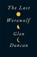 Book Review: Glen Duncan's The Last Werewolf