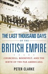 The Last Thousand Days of the British Empire: Churchill, Roosevelt, and the Birth of the Pax Americana