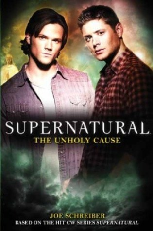 The Unholy Cause (Supernatural #5) – Joe Schreiber