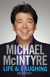 Life and Laughing: My Story. Michael McIntyre
