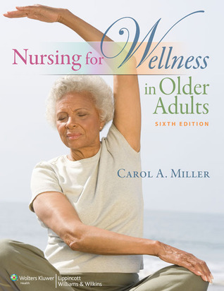 Nursing for Wellness in Older Adults, by Carol Miller