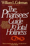 The Pharisee's Guide to Total Holiness