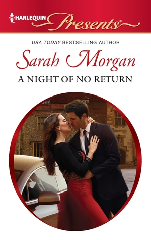 A Night of No Return (The Private Lives of Public Playboys #1) by Sarah Morgan (Harlequin, November 1, 2012)