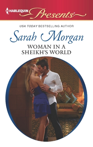 Woman in a Sheikh's World (The Private Life of Public Playboys #2) by Sarah Morgan (Harlequin, December 1, 2012)