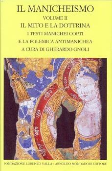 Il Manicheismo - Volume II. Il mito e la dottrina. I testi manichei copti e la polemica antimanichea