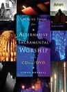 Creative Ideas for Alternative Sacramental Worship [With CD/DVD]