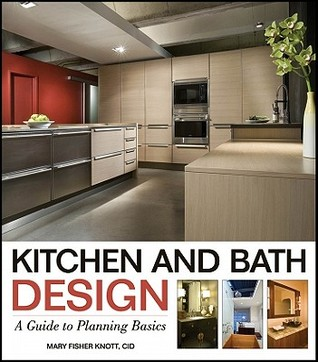 Kitchen and bath design : a guide to planning basics / Mary Fisher Knott
