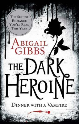 Book Review #23: The Dark Heroine: Dinner With A Vampire by Abigail Gibbs (1/2)
