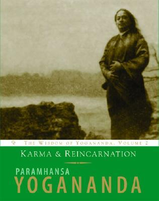 Karma and Reincarnation: The Wisdom of Yogananda, Volume 2