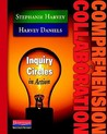 Comprehension & Collaboration: Inquiry Circles in Action by Stephanie Harvey and Harvey Daniels