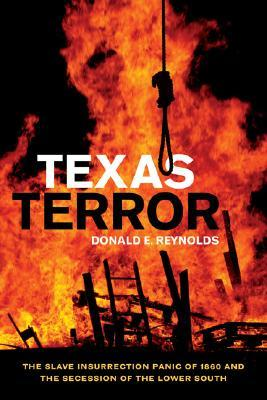 Texas Terror: The Slave Insurrection Panic of 1860 and the Secession of the Lower South