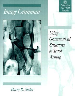 Image Grammar : Using Grammatical Structures to Teach Writing(Bk & Cdrom)