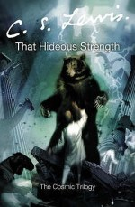 That Hideous Strength, by C. S. Lewis