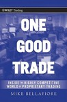 One Good Trade: Inside the Highly Competitive World of Proprietary Trading