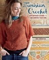 The New Tunisian Crochet: Contemporary Designs from Time-Honored Traditions