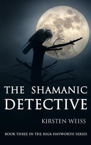 The Shamanic Detective (Riga Hayworth, #3)
