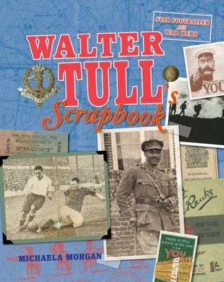 Walter Tull's Scrapbook. by Michaela Morgan