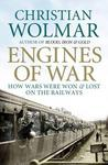 Engines of War: How Wars Were Won & Lost on the Railways