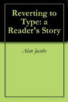 Reverting to Type: a Reader's Story