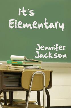 It's Elementary by Jennifer  Jackson