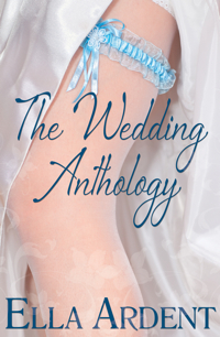 The Wedding Anthology by Ella Ardent
