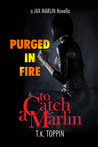Purged In Fire (A Jax Marlin Novella - To Catch A Marlin #2)