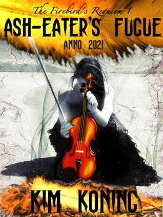 Ash-Eater's Fugue, Anno 2021 (The Firebird's Requiem, #1)
