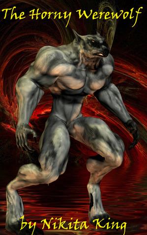The Horny Werewolf by Nikita King