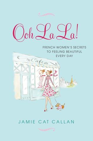 Ooh La La!  French Women's Secrets to Feeling Beautiful Every Day