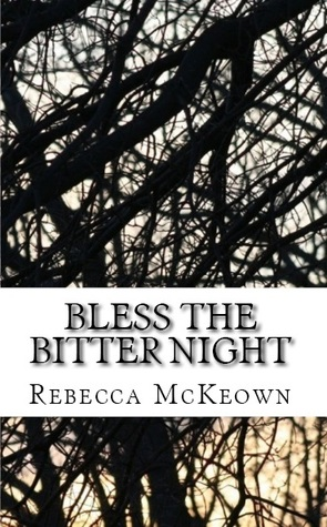 Bless the Bitter Night by Rebecca McKeown