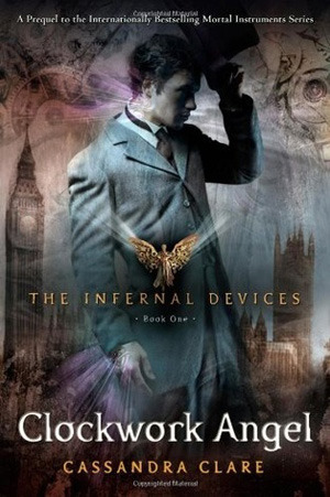 Clockwork Angel (The Infernal Devices, #1)