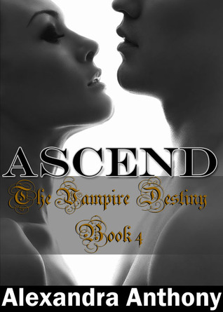 Ascend (The Vampire Destiny Series Book #4)