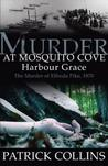Murder at Mosquito Cove Harbour Grace: The Murder of Elfreda Pike, 1870