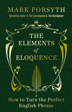 The Elements of Eloquence by Mark Forsythe
