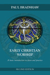 Early Christian Worship: A Basic Introduction to Ideas and Practice: Second Edition