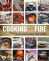 Cooking with Fire: Techniques and Recipes for the Firepit, Smoker, Fireplace, Tandoor, or Wood-Fired Oven