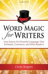 Word Magic for Writers: Your Source for Powerful Language That Enchants, Convinces and Wins Readers