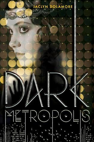 {ARC Review+Giveaway} Dark Metropolis by Jaclyn Dolamore